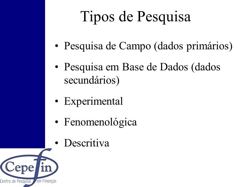 Tipos de Pesquisa Pesquisa de Campo (dados primários) Pesquisa em Base de Dados (dados secundários) Experimental Fenomenológica Descritiva
