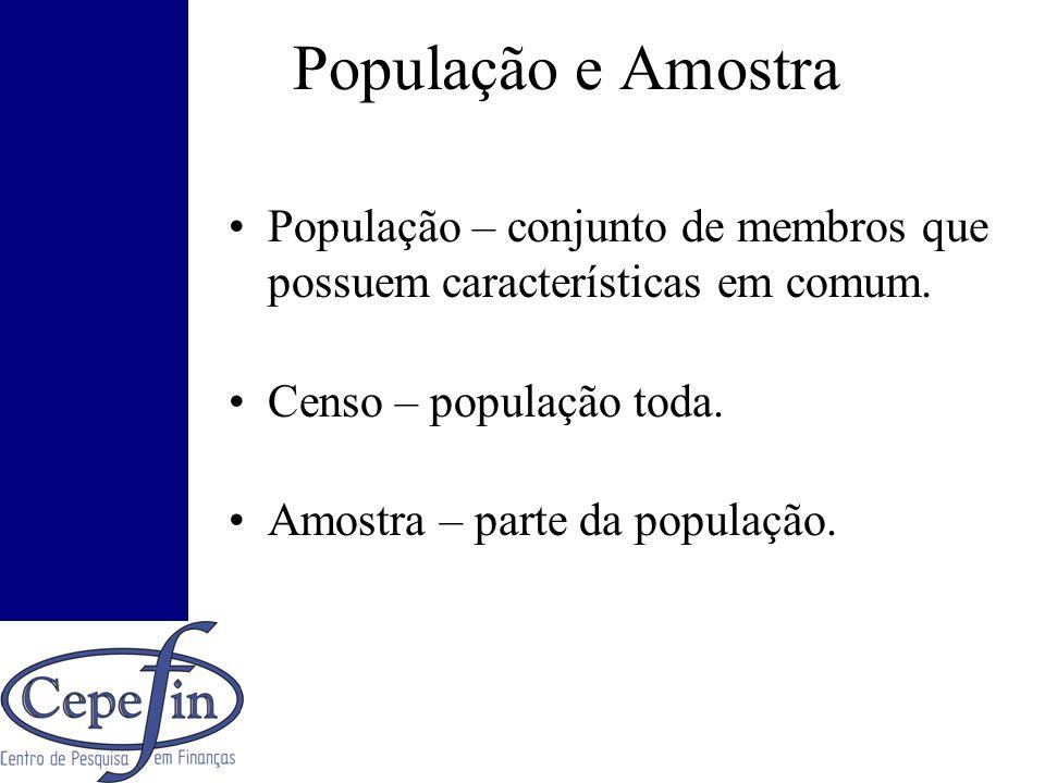 População e Amostra População – conjunto de membros que possuem características em comum. Censo – população toda. Amostra – parte da população.