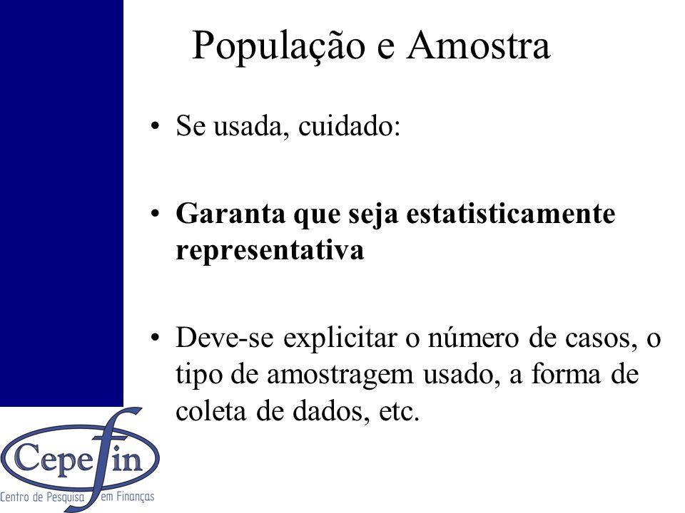 População e Amostra Se usada, cuidado: Garanta que seja estatisticamente representativa Deve-se explicitar o número de casos, o tipo de amostragem usa