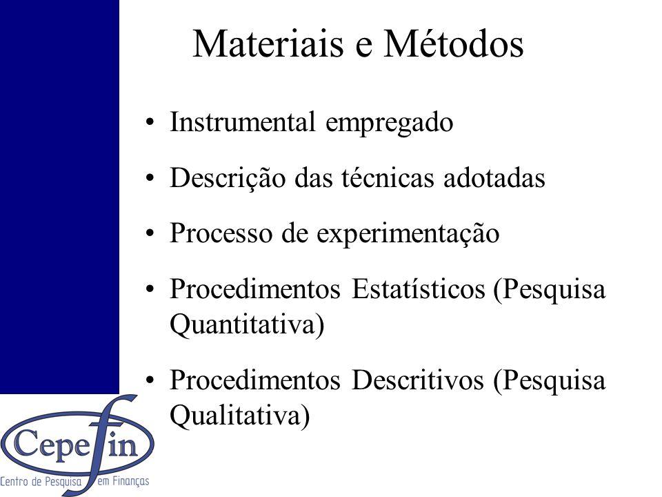 Materiais e Métodos Instrumental empregado Descrição das técnicas adotadas Processo de experimentação Procedimentos Estatísticos (Pesquisa Quantitativ