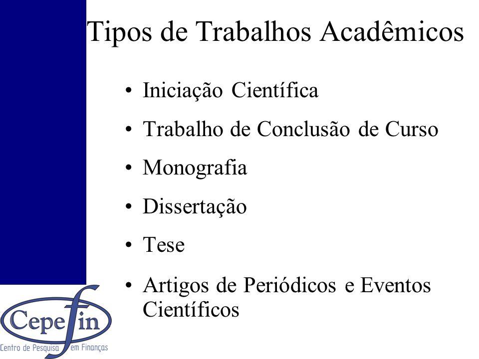 Tipos de Trabalhos Acadêmicos Iniciação Científica Trabalho de Conclusão de Curso Monografia Dissertação Tese Artigos de Periódicos e Eventos Científi