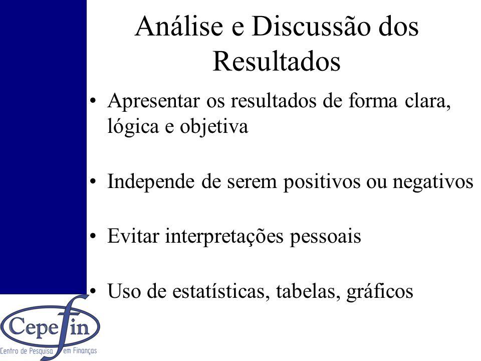 Análise e Discussão dos Resultados Apresentar os resultados de forma clara, lógica e objetiva Independe de serem positivos ou negativos Evitar interpr