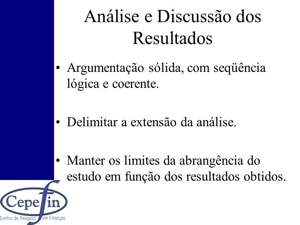 Análise e Discussão dos Resultados Argumentação sólida, com seqüência lógica e coerente. Delimitar a extensão da análise. Manter os limites da abrangê