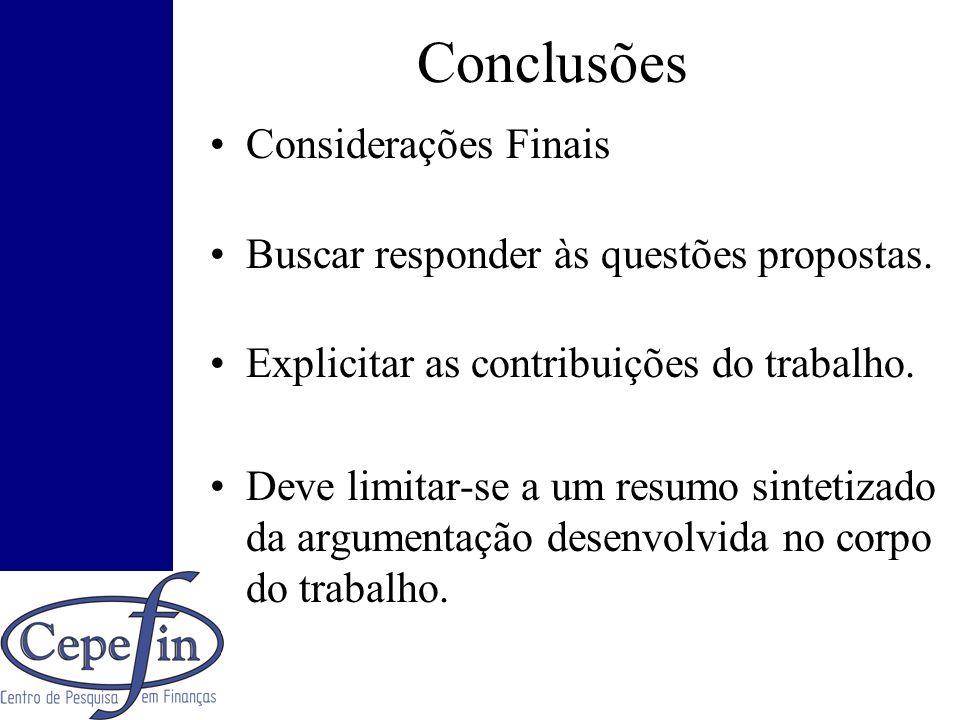 Conclusões Considerações Finais Buscar responder às questões propostas. Explicitar as contribuições do trabalho. Deve limitar-se a um resumo sintetiza