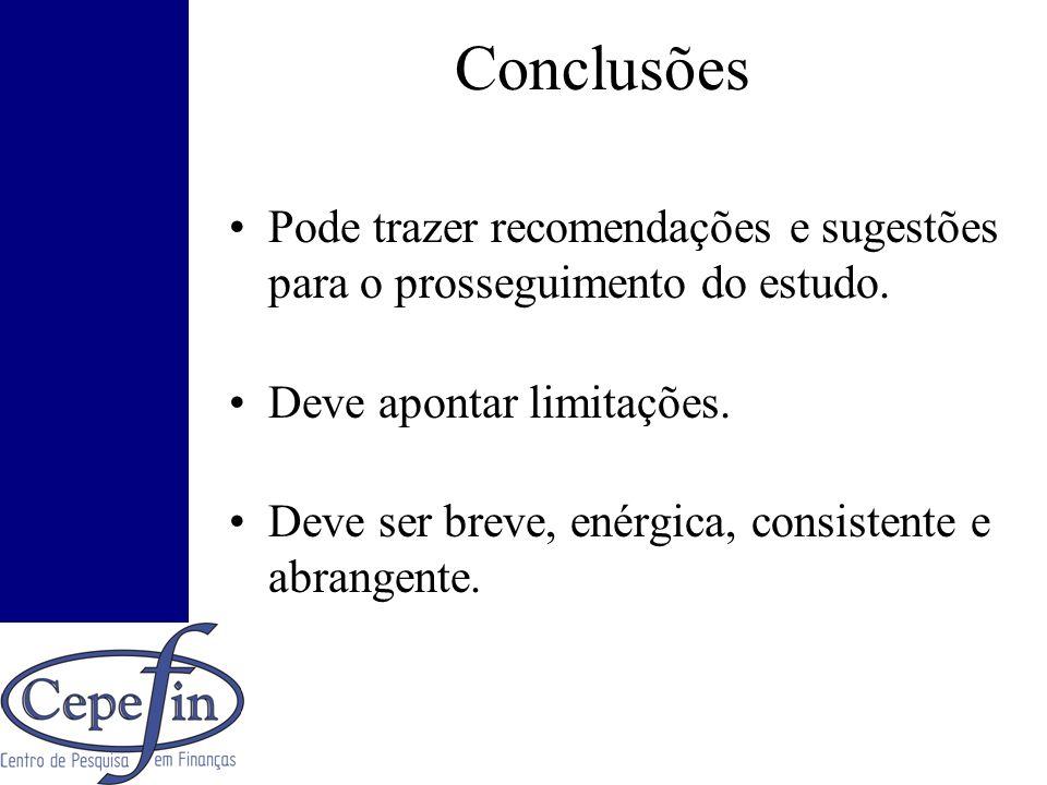 Conclusões Pode trazer recomendações e sugestões para o prosseguimento do estudo. Deve apontar limitações. Deve ser breve, enérgica, consistente e abr