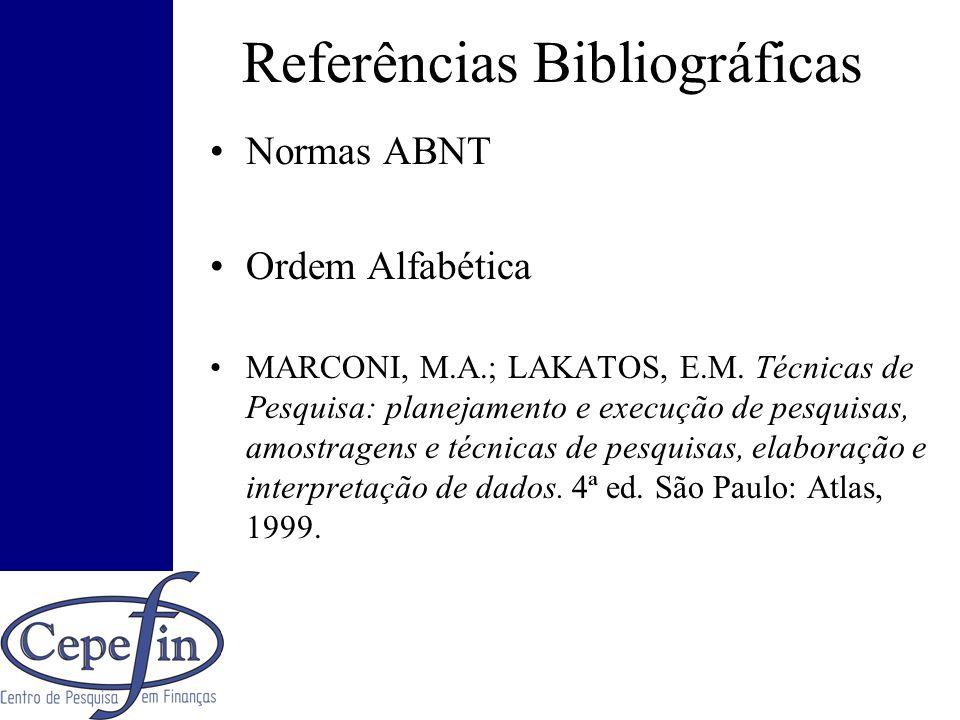 Referências Bibliográficas Normas ABNT Ordem Alfabética MARCONI, M.A.; LAKATOS, E.M. Técnicas de Pesquisa: planejamento e execução de pesquisas, amost