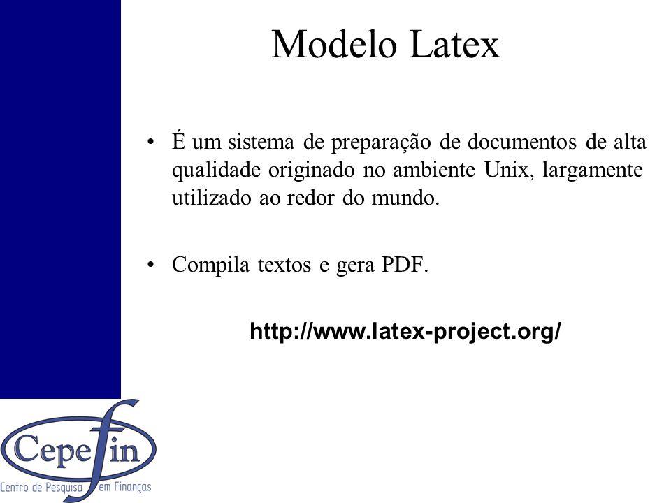 Modelo Latex É um sistema de preparação de documentos de alta qualidade originado no ambiente Unix, largamente utilizado ao redor do mundo. Compila te
