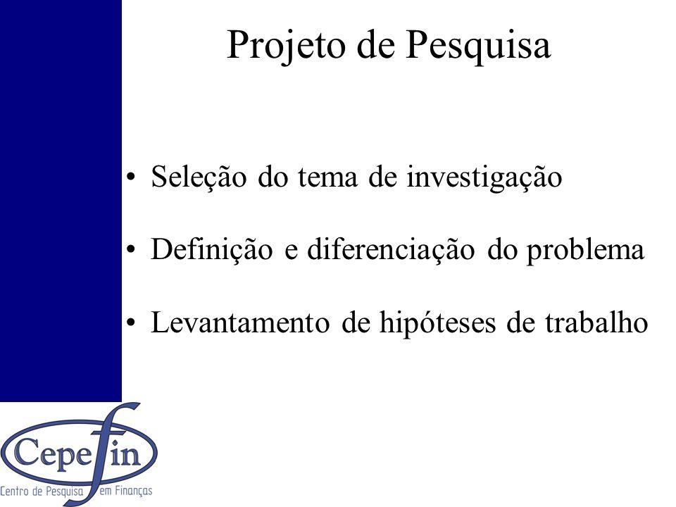 Projeto de Pesquisa Seleção do tema de investigação Definição e diferenciação do problema Levantamento de hipóteses de trabalho