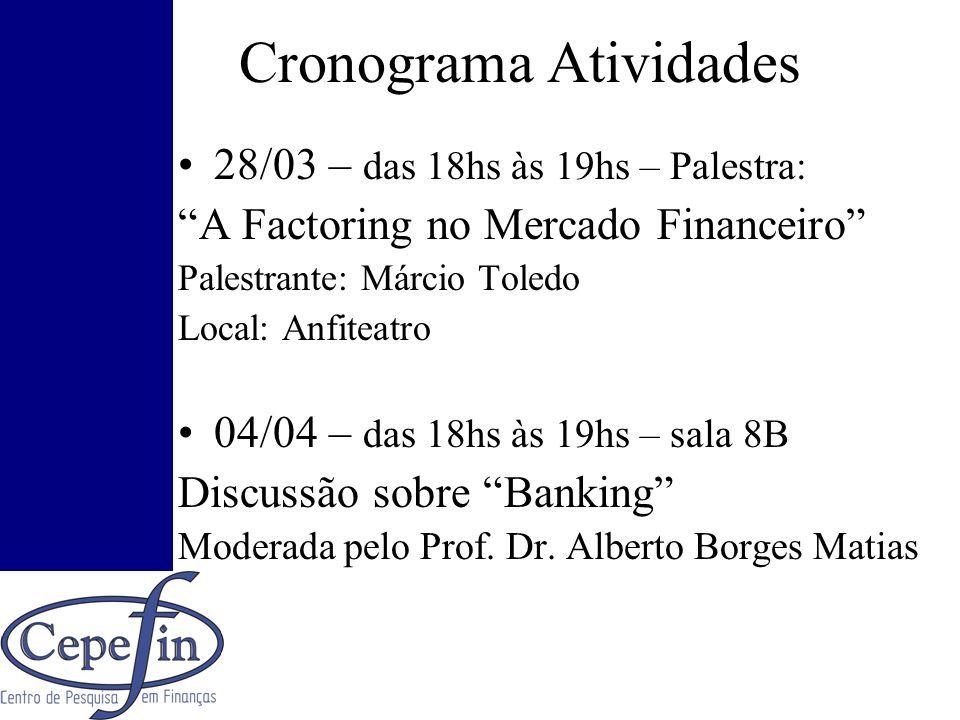 Cronograma Atividades 28/03 – das 18hs às 19hs – Palestra: A Factoring no Mercado Financeiro Palestrante: Márcio Toledo Local: Anfiteatro 04/04 – das