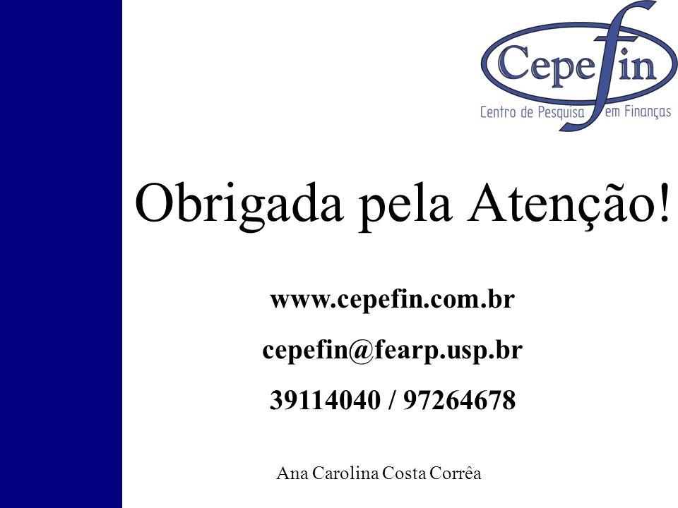 Obrigada pela Atenção! Ana Carolina Costa Corrêa www.cepefin.com.br cepefin@fearp.usp.br 39114040 / 97264678