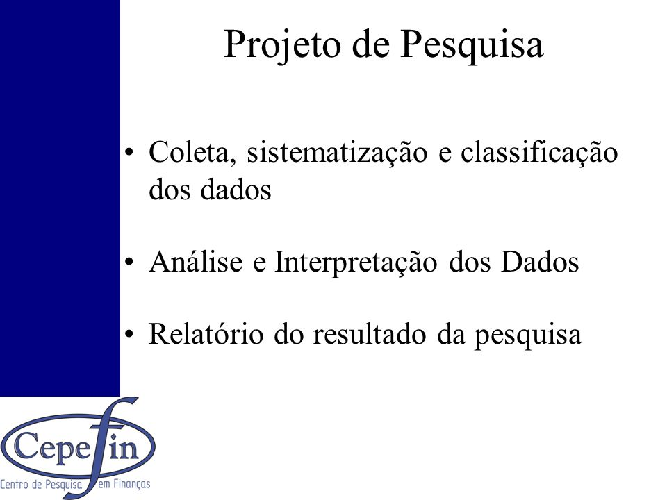 Projeto de Pesquisa Coleta, sistematização e classificação dos dados Análise e Interpretação dos Dados Relatório do resultado da pesquisa