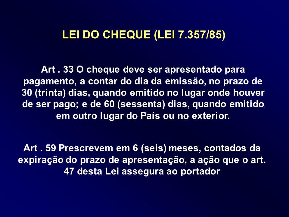 Art. 33 O cheque deve ser apresentado para pagamento, a contar do dia da emissão, no prazo de 30 (trinta) dias, quando emitido no lugar onde houver de