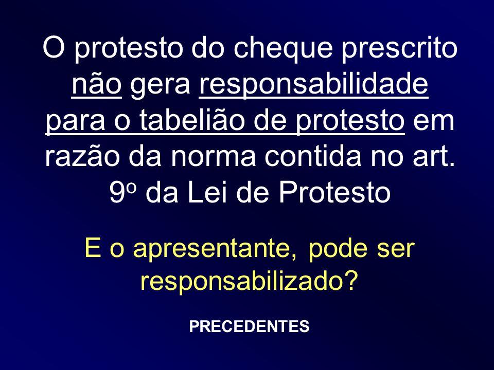 O protesto do cheque prescrito não gera responsabilidade para o tabelião de protesto em razão da norma contida no art. 9 o da Lei de Protesto E o apre