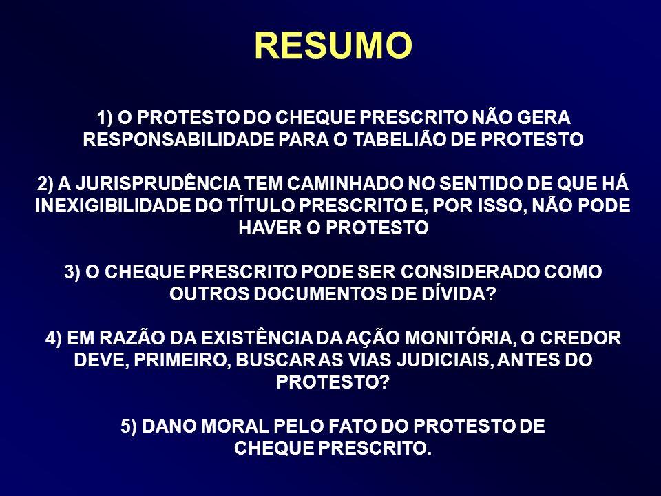 RESUMO 1) O PROTESTO DO CHEQUE PRESCRITO NÃO GERA RESPONSABILIDADE PARA O TABELIÃO DE PROTESTO 2) A JURISPRUDÊNCIA TEM CAMINHADO NO SENTIDO DE QUE HÁ