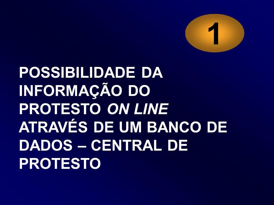 POSSIBILIDADE DA INFORMAÇÃO DO PROTESTO ON LINE ATRAVÉS DE UM BANCO DE DADOS – CENTRAL DE PROTESTO 1