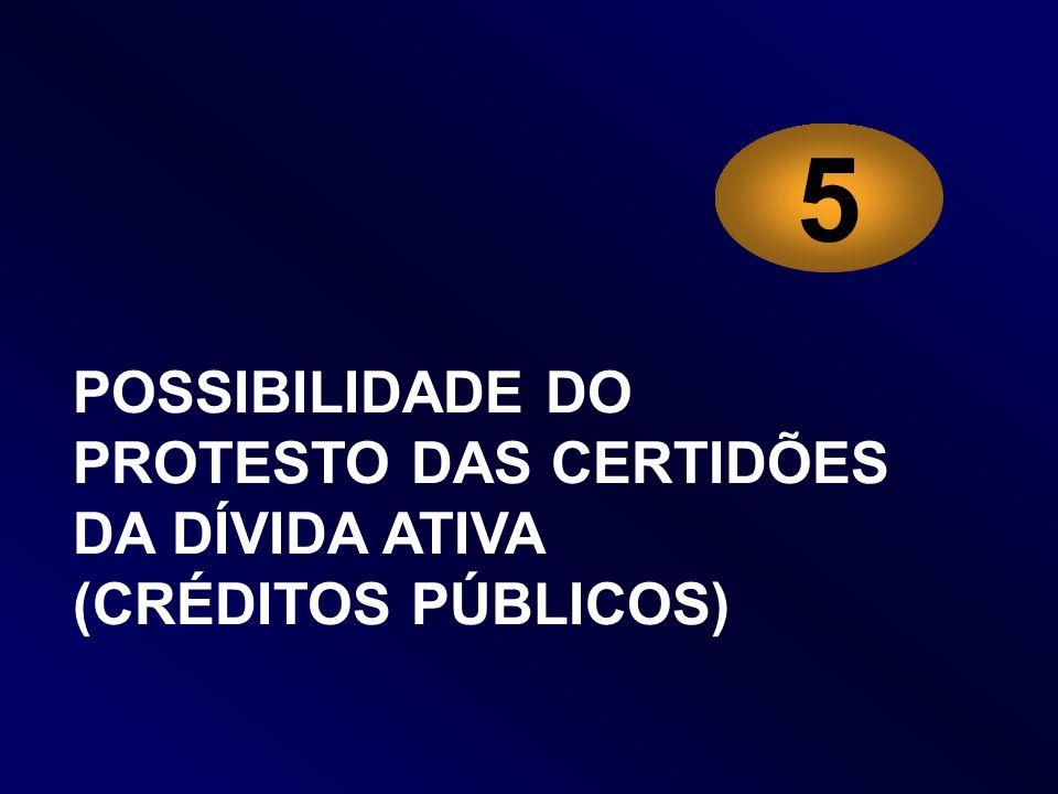 POSSIBILIDADE DO PROTESTO DAS CERTIDÕES DA DÍVIDA ATIVA (CRÉDITOS PÚBLICOS) 5