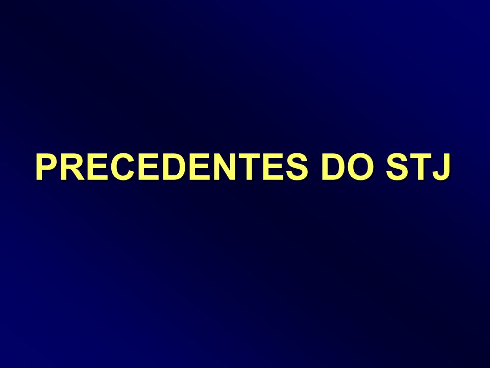 PRECEDENTES DO STJ