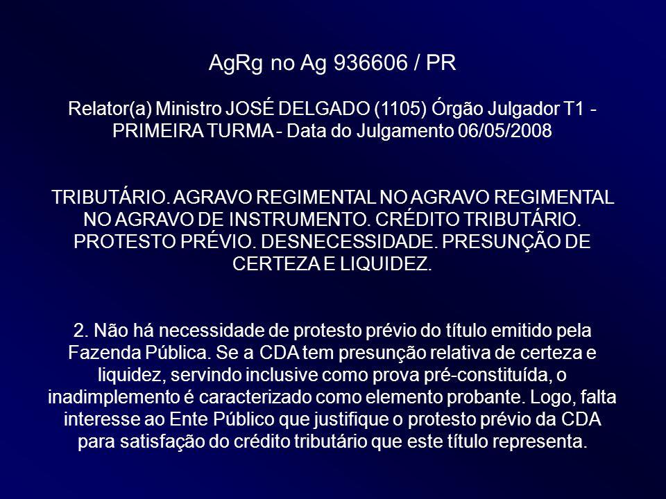 AgRg no Ag 936606 / PR Relator(a) Ministro JOSÉ DELGADO (1105) Órgão Julgador T1 - PRIMEIRA TURMA - Data do Julgamento 06/05/2008 TRIBUTÁRIO. AGRAVO R