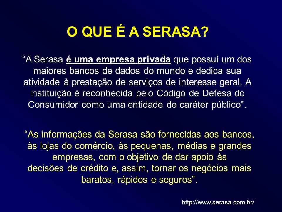 O QUE É A SERASA? A Serasa é uma empresa privada que possui um dos maiores bancos de dados do mundo e dedica sua atividade à prestação de serviços de