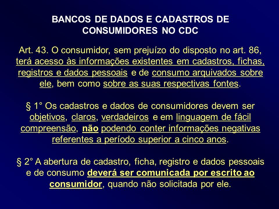 BANCOS DE DADOS E CADASTROS DE CONSUMIDORES NO CDC Art. 43. O consumidor, sem prejuízo do disposto no art. 86, terá acesso às informações existentes e