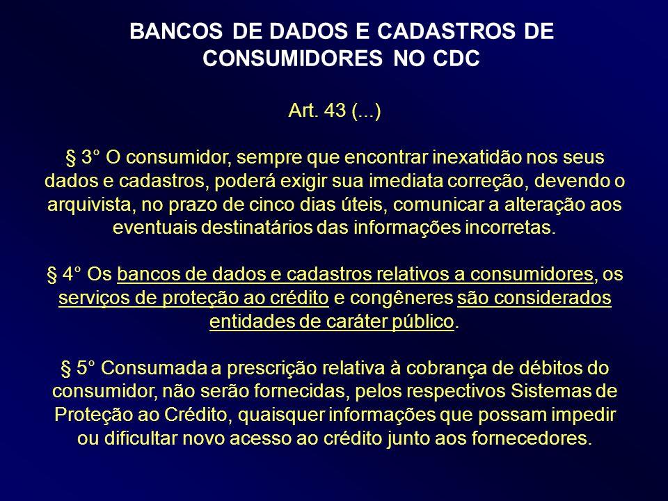 Art. 43 (...) § 3° O consumidor, sempre que encontrar inexatidão nos seus dados e cadastros, poderá exigir sua imediata correção, devendo o arquivista