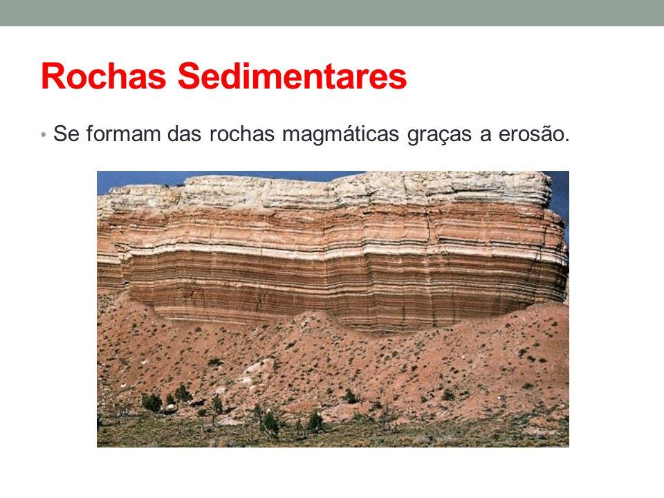 Rochas Sedimentares Se formam das rochas magmáticas graças a erosão.