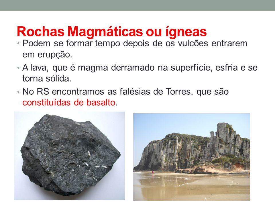 Rochas Magmáticas ou ígneas Podem se formar tempo depois de os vulcões entrarem em erupção. A lava, que é magma derramado na superfície, esfria e se t