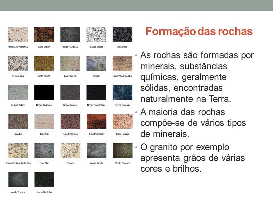 Formação das rochas As rochas são formadas por minerais, substâncias químicas, geralmente sólidas, encontradas naturalmente na Terra. A maioria das ro