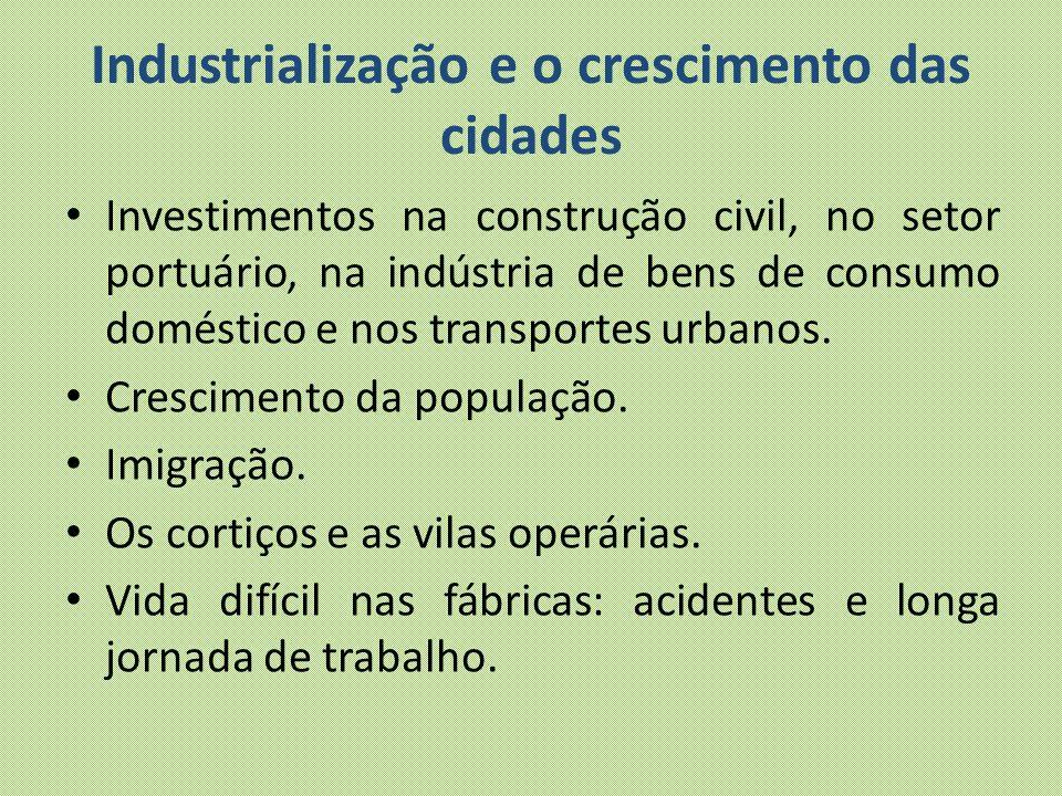 Industrialização e o crescimento das cidades Investimentos na construção civil, no setor portuário, na indústria de bens de consumo doméstico e nos tr