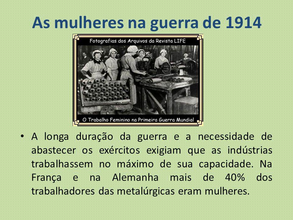 As mulheres na guerra de 1914 A longa duração da guerra e a necessidade de abastecer os exércitos exigiam que as indústrias trabalhassem no máximo de