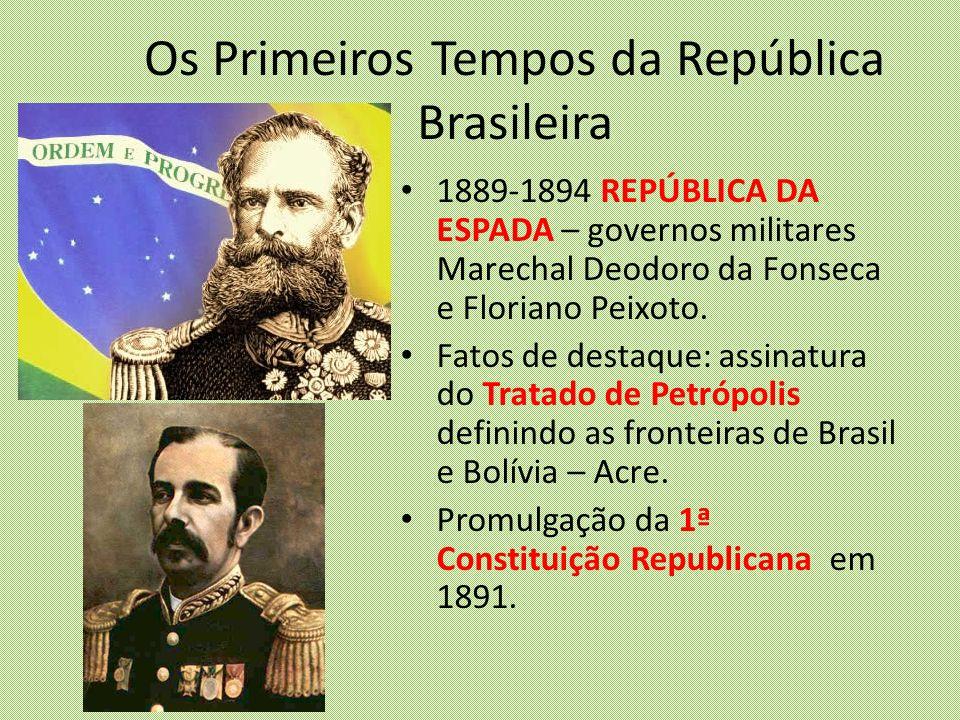 Os Primeiros Tempos da República Brasileira 1889-1894 REPÚBLICA DA ESPADA – governos militares Marechal Deodoro da Fonseca e Floriano Peixoto. Fatos d