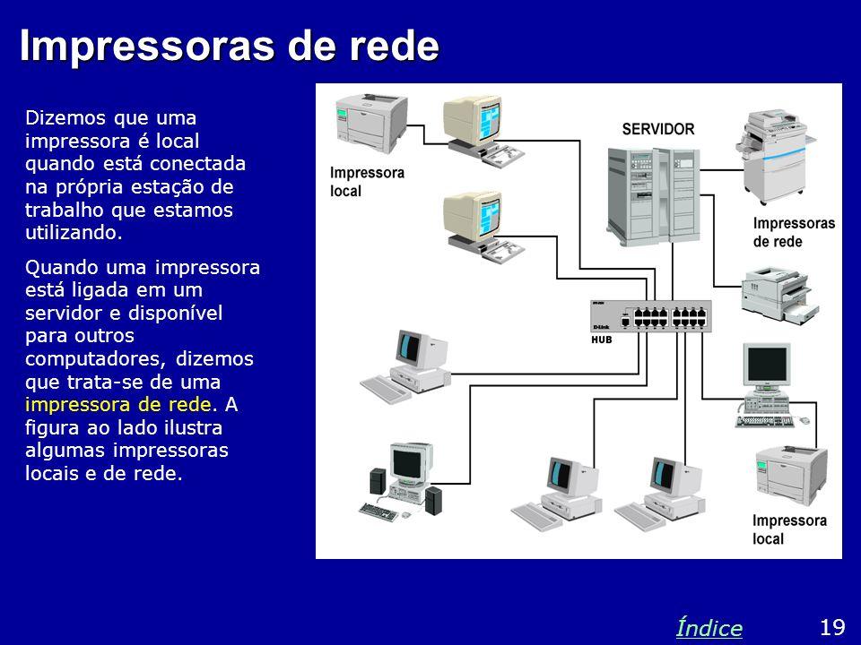 Impressoras de rede Dizemos que uma impressora é local quando está conectada na própria estação de trabalho que estamos utilizando. Quando uma impress