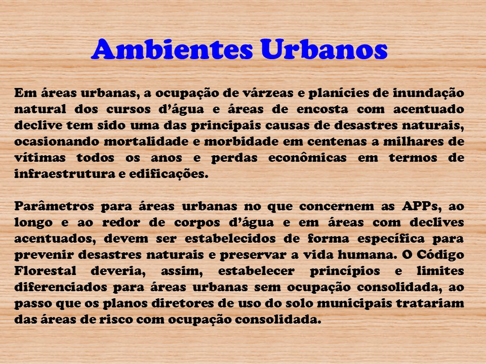 Ambientes Urbanos Em áreas urbanas, a ocupação de várzeas e planícies de inundação natural dos cursos dágua e áreas de encosta com acentuado declive t