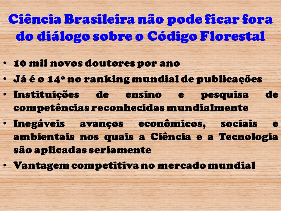 Ciência Brasileira não pode ficar fora do diálogo sobre o Código Florestal 10 mil novos doutores por ano Já é o 14º no ranking mundial de publicações