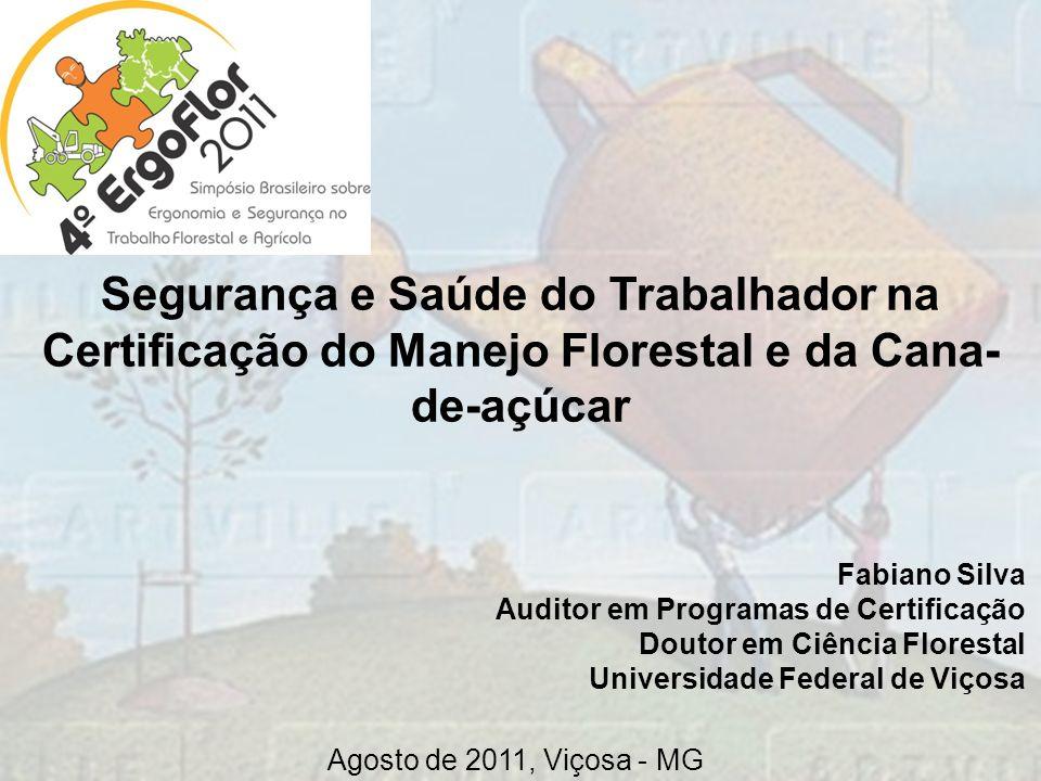 Segurança e Saúde do Trabalhador na Certificação do Manejo Florestal e da Cana- de-açúcar Fabiano Silva Auditor em Programas de Certificação Doutor em