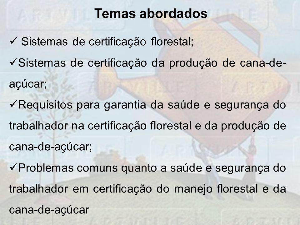 Temas abordados Sistemas de certificação florestal; Sistemas de certificação da produção de cana-de- açúcar; Requisitos para garantia da saúde e segur