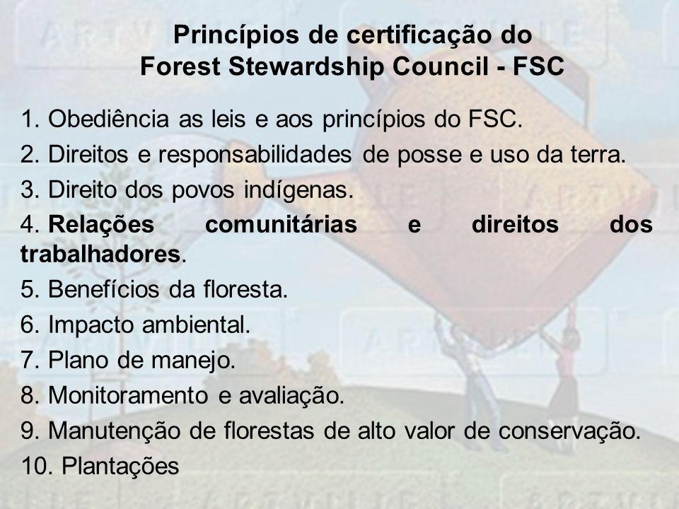 1. Obediência as leis e aos princípios do FSC. 2. Direitos e responsabilidades de posse e uso da terra. 3. Direito dos povos indígenas. 4. Relações co