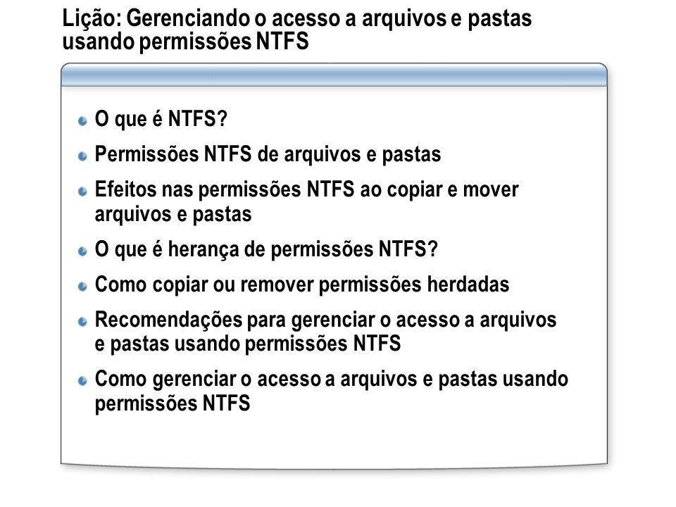 Lição: Gerenciando o acesso a arquivos e pastas usando permissões NTFS O que é NTFS? Permissões NTFS de arquivos e pastas Efeitos nas permissões NTFS