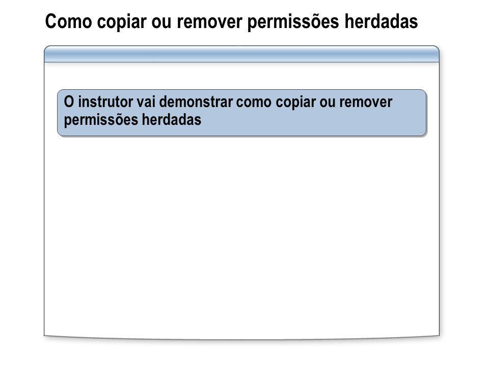 Como copiar ou remover permissões herdadas O instrutor vai demonstrar como copiar ou remover permissões herdadas