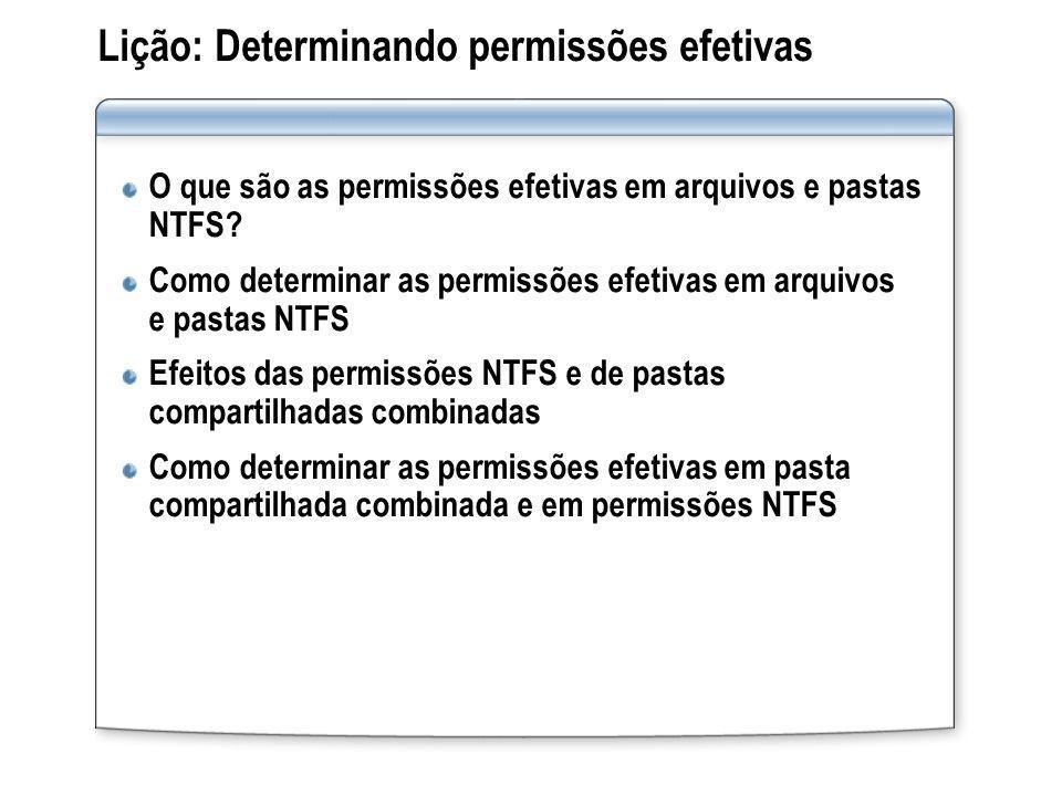 Lição: Determinando permissões efetivas O que são as permissões efetivas em arquivos e pastas NTFS? Como determinar as permissões efetivas em arquivos