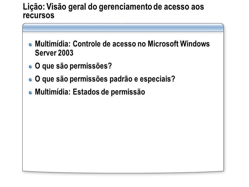Lição: Visão geral do gerenciamento de acesso aos recursos Multimídia: Controle de acesso no Microsoft Windows Server 2003 O que são permissões? O que
