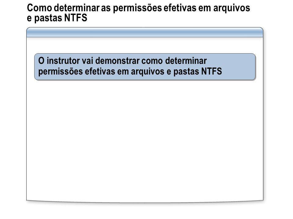 Como determinar as permissões efetivas em arquivos e pastas NTFS O instrutor vai demonstrar como determinar permissões efetivas em arquivos e pastas N