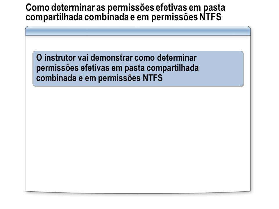 Como determinar as permissões efetivas em pasta compartilhada combinada e em permissões NTFS O instrutor vai demonstrar como determinar permissões efe