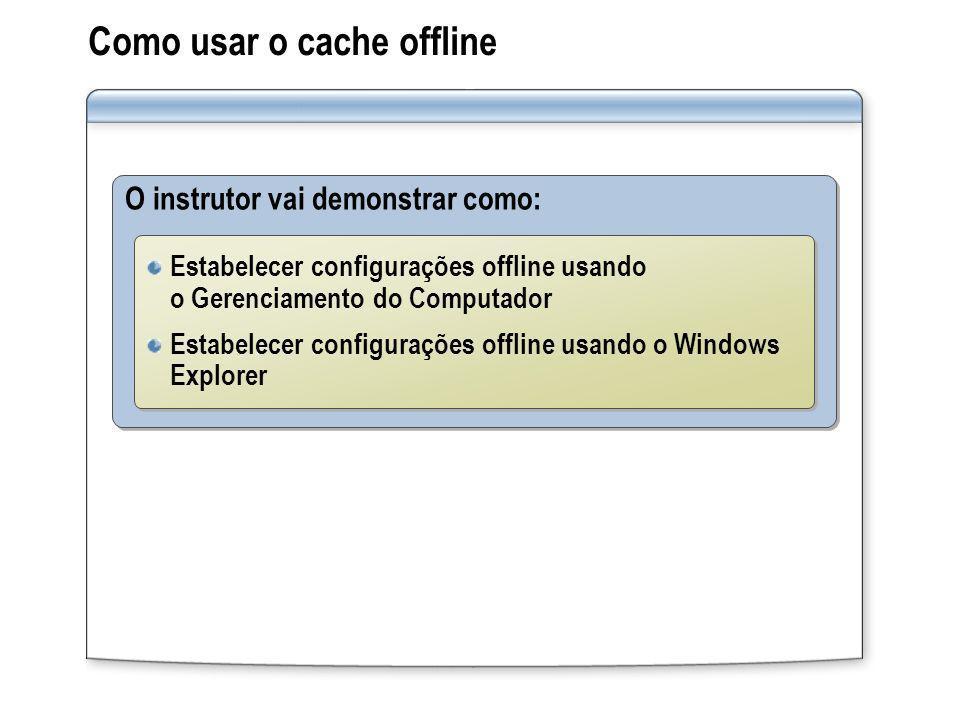 Como usar o cache offline O instrutor vai demonstrar como: Estabelecer configurações offline usando o Gerenciamento do Computador Estabelecer configur
