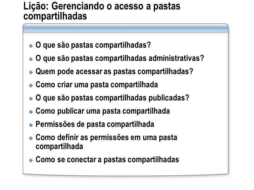 Lição: Gerenciando o acesso a pastas compartilhadas O que são pastas compartilhadas? O que são pastas compartilhadas administrativas? Quem pode acessa