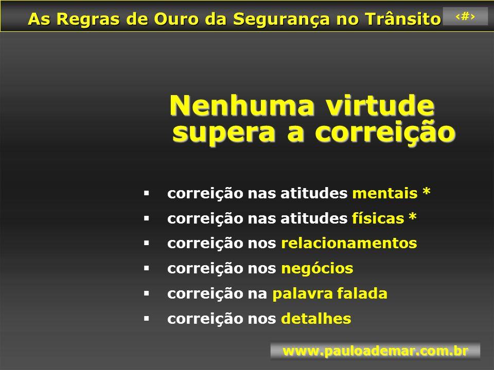 As Regras de Ouro da Segurança no Trânsito As Regras de Ouro da Segurança no Trânsito www.pauloademar.com.br 12 ÓTIMO VALOR : Bom para ambos .