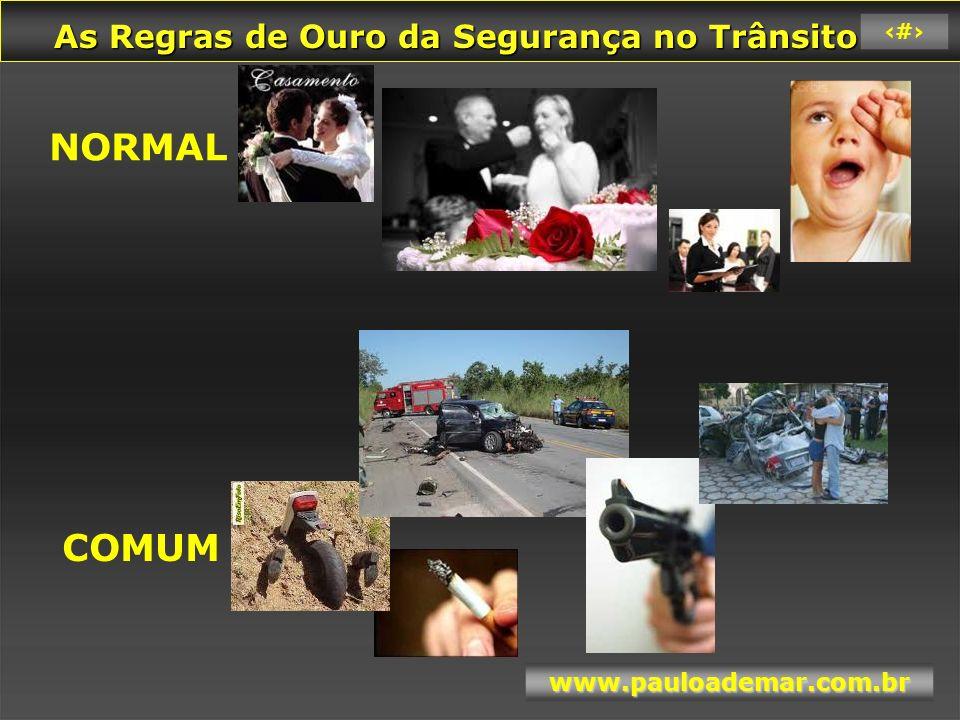 As Regras de Ouro da Segurança no Trânsito As Regras de Ouro da Segurança no Trânsito www.pauloademar.com.br 14 Filme do exemplo dos pais - 7