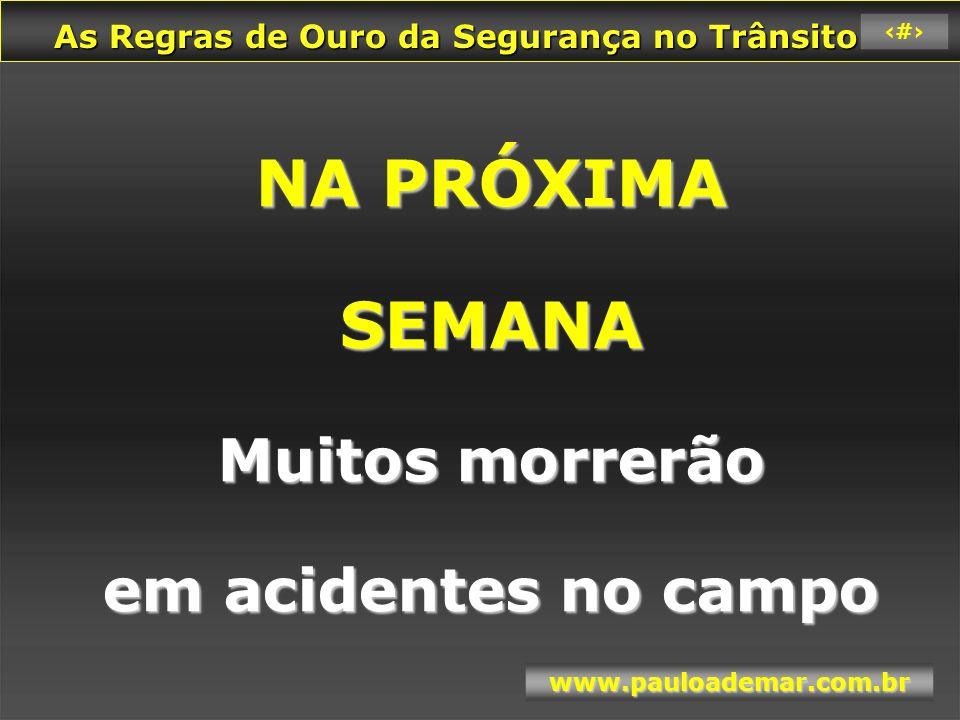 As Regras de Ouro da Segurança no Trânsito As Regras de Ouro da Segurança no Trânsito www.pauloademar.com.br 19 PENSE NISTO...