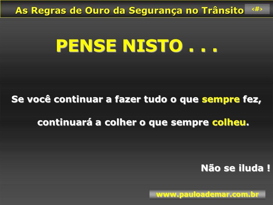 As Regras de Ouro da Segurança no Trânsito As Regras de Ouro da Segurança no Trânsito www.pauloademar.com.br 20 PENSE NISTO...
