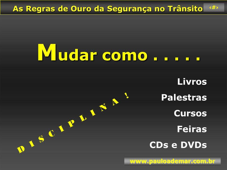 As Regras de Ouro da Segurança no Trânsito As Regras de Ouro da Segurança no Trânsito www.pauloademar.com.br 24 O EXEMPLO DA VOVÓ EM CORUMBÁ